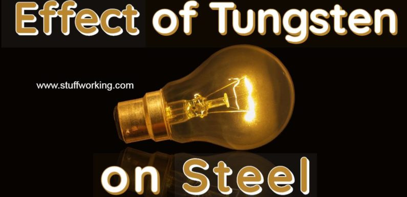 The Effect of Tungsten on Steel and Different material
