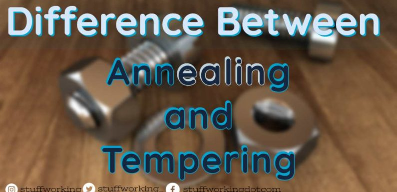 Difference between Annealing and Tempering?