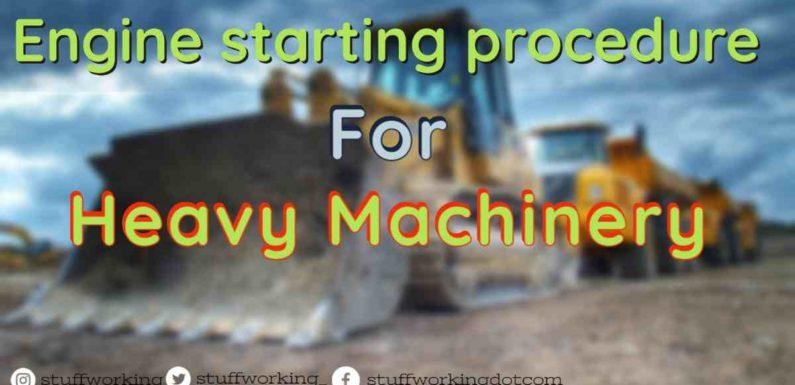 Engine starting procedure for Heavy Machinery.