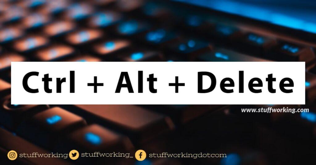 Ctrl + Alt + Delete